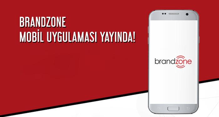 BrandZone Mobil Uygulaması ile Karşımızda