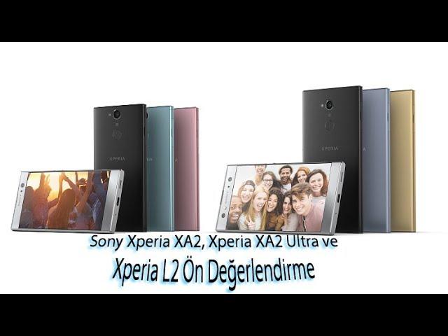 Sony Xperia XA2 XA2 Ultra ve L2 Ön Değerlendirme [Video]
