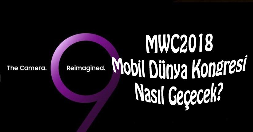 Mobil Dünya Kongresi 2018 (#MWC2018) Nasıl Geçecek?