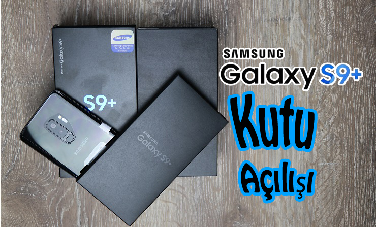 Samsung Galaxy S9 Plus Kutu Açılışı! Yine Türkiye'de Bir İlk!!!