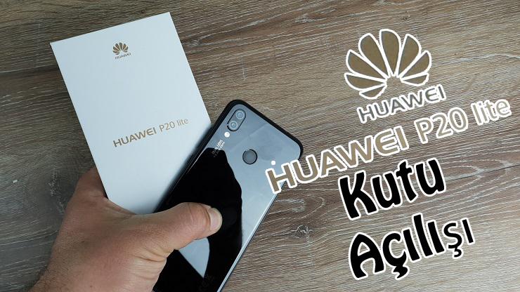 Huawei P20 Lite Kutu Açılışı – Keşke Açmasa mıydık?