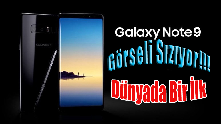 Samsung Galaxy Note 9 için Beklenen Sızıntı Elimizde! İlk Bizde Görün!!!