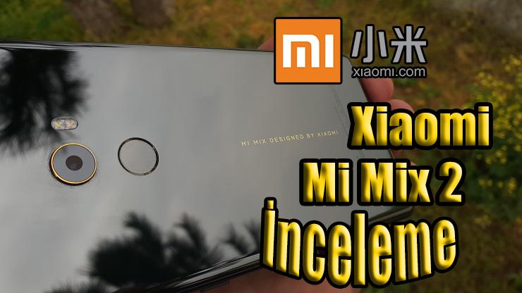 Xiaomi Mi Mix 2 inceleme! Siz istediniz biz yaptık!!!