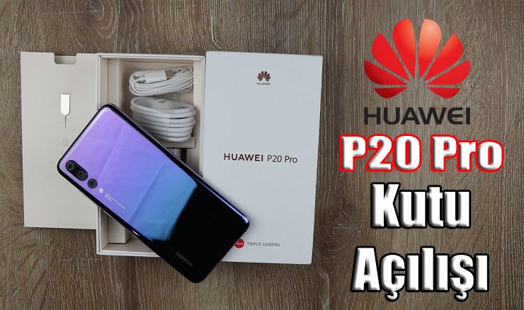 Huawei P20 Pro kutu açılışı! Pandora'nın kutusunu açıyoruz…