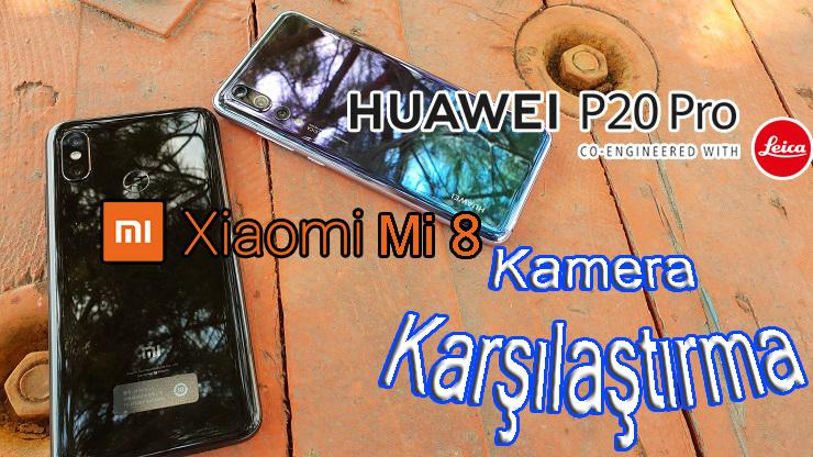 Xiaomi Mi 8 Huawei P20 Pro kamera karşılaştırma – Türkiye'de bir ilk!!!