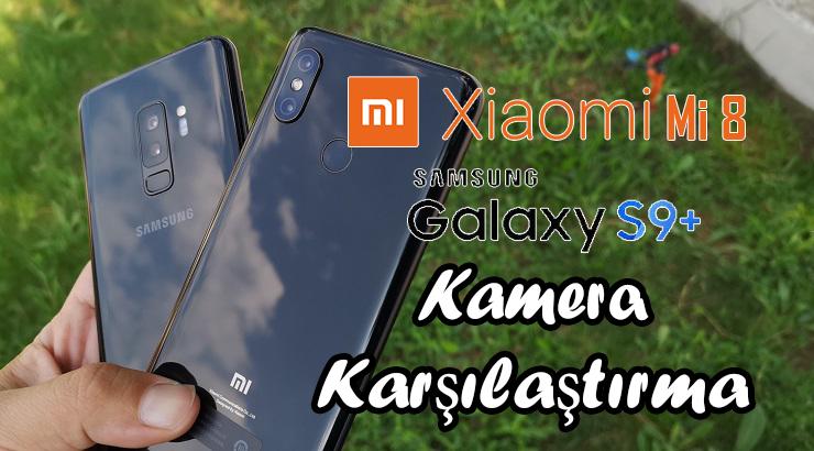 Xiaomi Mi 8 Galaxy S9 Plus kamera karşılaştırma! Türkiye'de bir ilk daha!!!