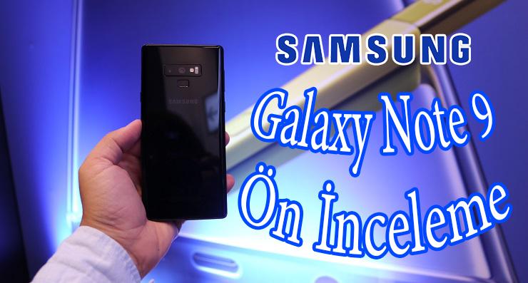 Samsung Galaxy Note 9 ön inceleme – Lansman sonrası