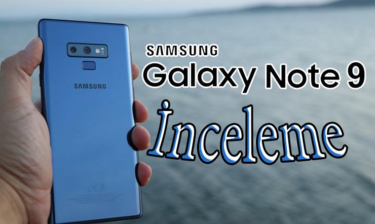 Samsung Galaxy Note 9 inceleme – Bayram Tadında!!!