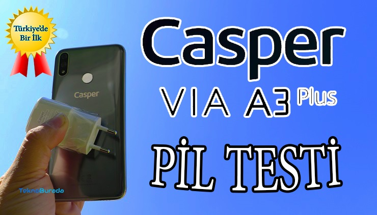 Casper Via A3 Plus pil testi! Biz şok, biz manşet!!!