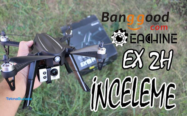 Eachine EX 2H drone inceleme! Kelebek gibi uçarım!!!