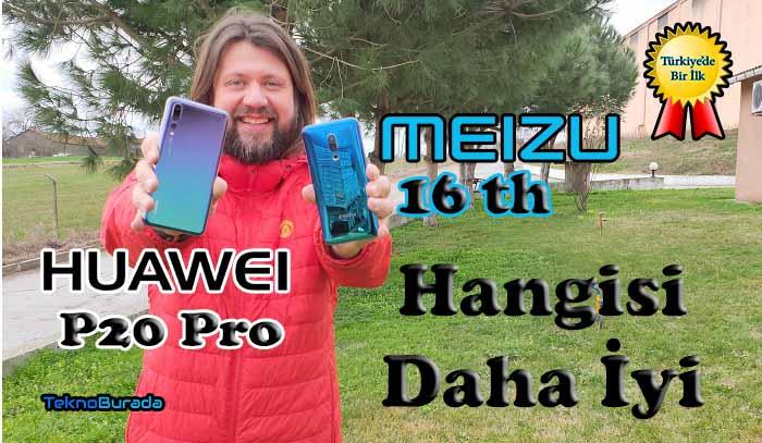 Meizu 16th ve Huawei P20 Pro kamera karşılaştırma! Dünyanın en iyisi mi?