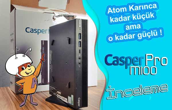 Atom Karınca kadar güçlü Casper Pro M100 inceleme!