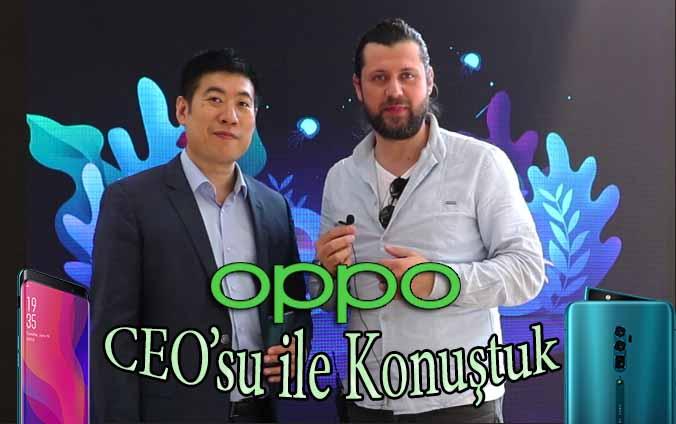 Oppo CEO'su ile Güncelleme, Find X, Reno ve 2019 yılı üzerine konuştuk!
