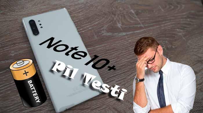 Galaxy Note 10 Plus pil testi! Dikkat hayal kırıklığı içerir