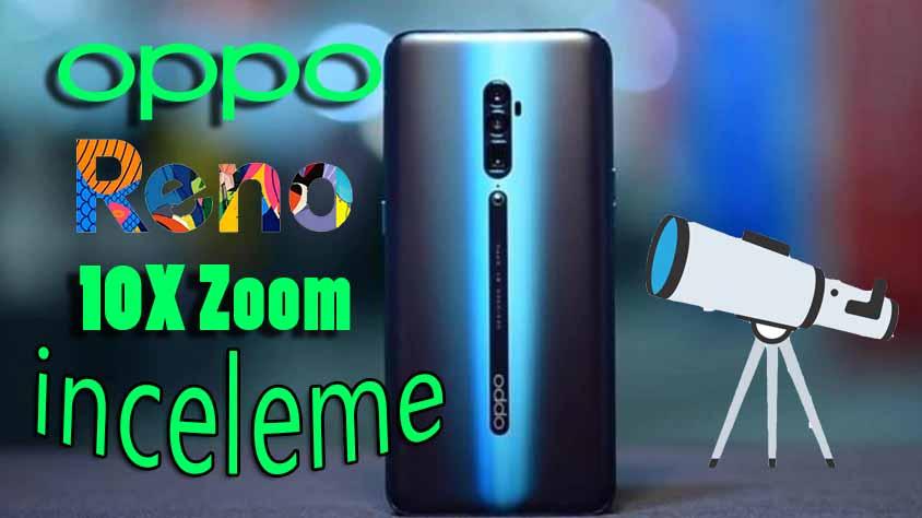 OPPO Reno 10X Zoom inceleme! Yakına, daha yakına