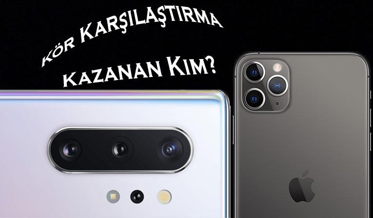 Kör Karşılaştırma Kazanan Kim? iPhone 11 Pro Max mi Galaxy Note 10 Plus mı?