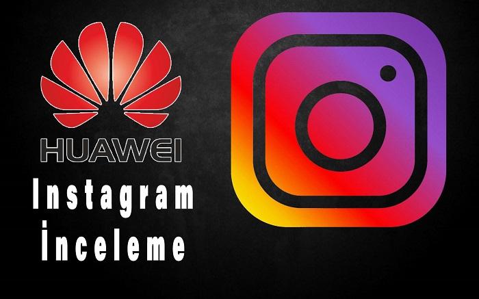 Huawei Instagram hesap incelemesi – Sosyal medya mı? Reklam mı?